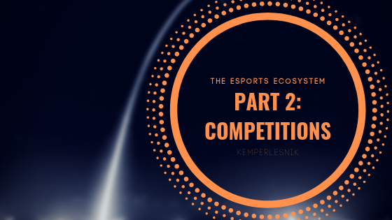 The Esports Ecosystem Part 2: Competitions
