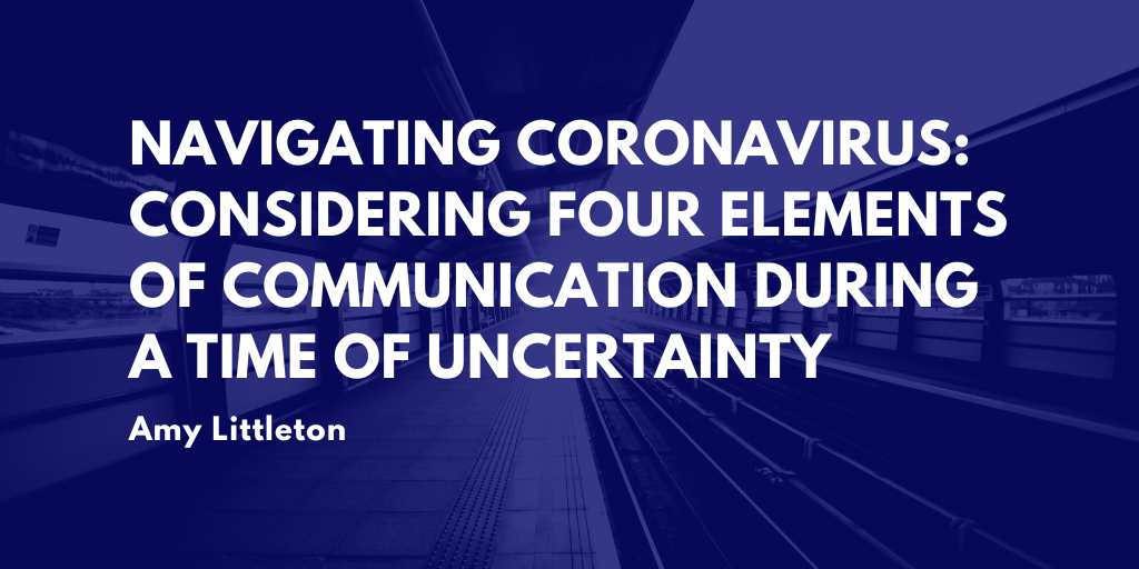 Navigating Coronavirus: Considering Four Elements of Communication During a Time of Uncertainty