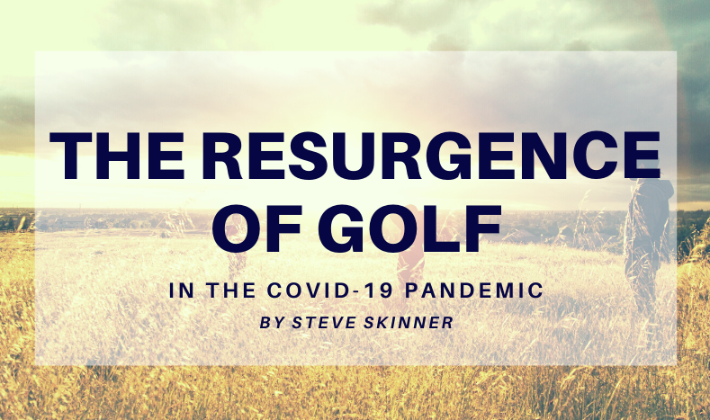The Resurgence of Golf in the COVID-19 Pandemic