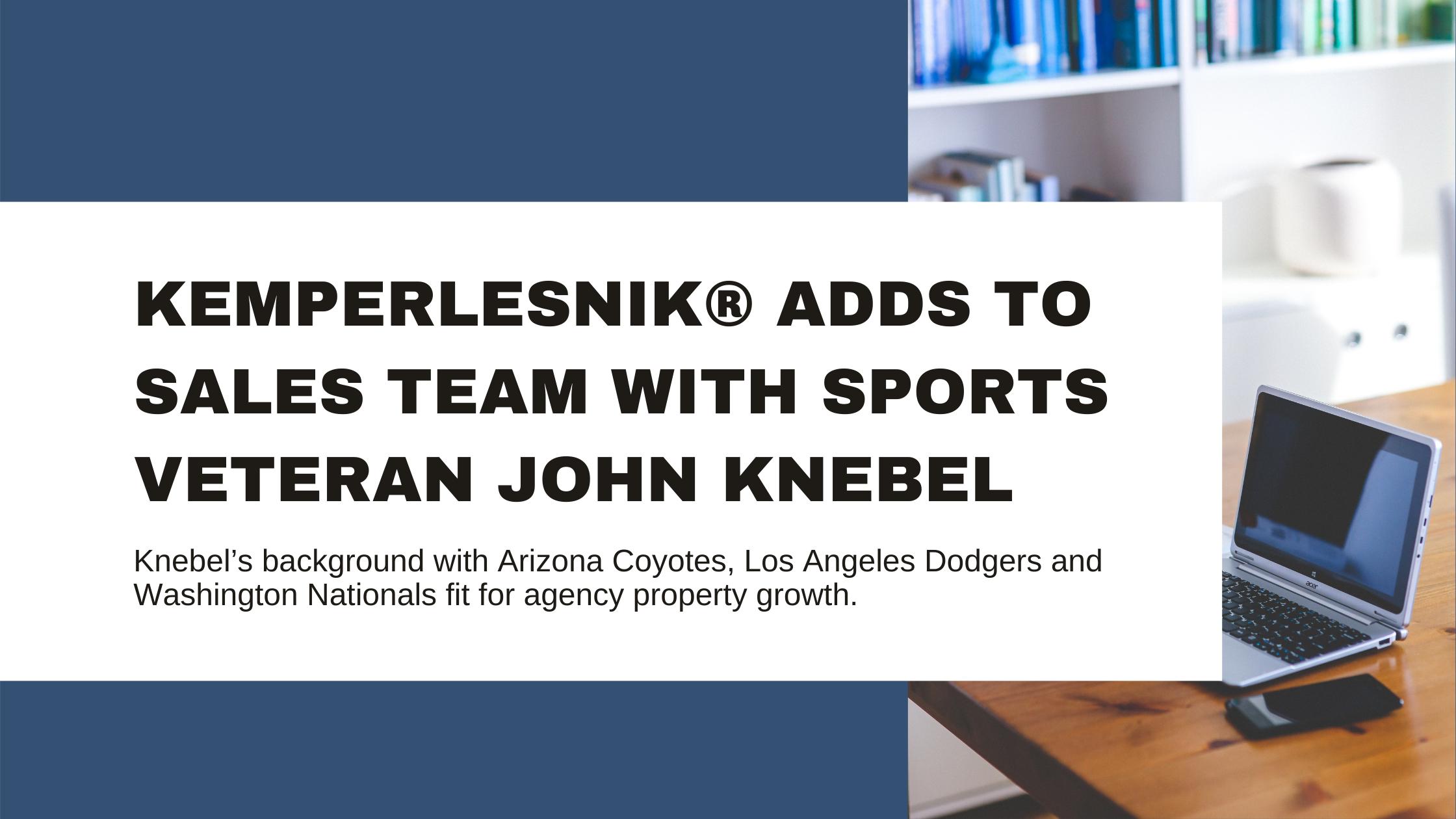 KemperLesnik Adds to Sales Team With Sports Veteran John Knebel