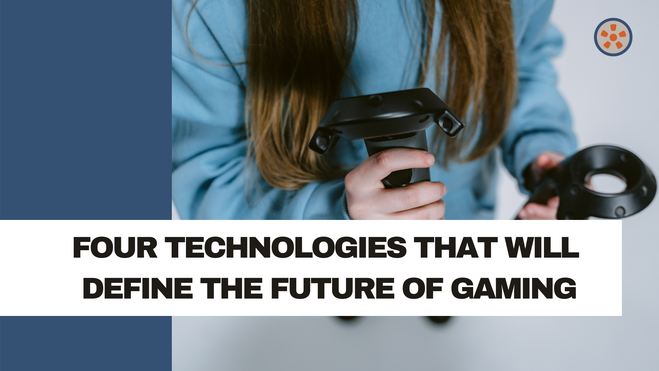 Four Technologies That Will Define the Future of Gaming
