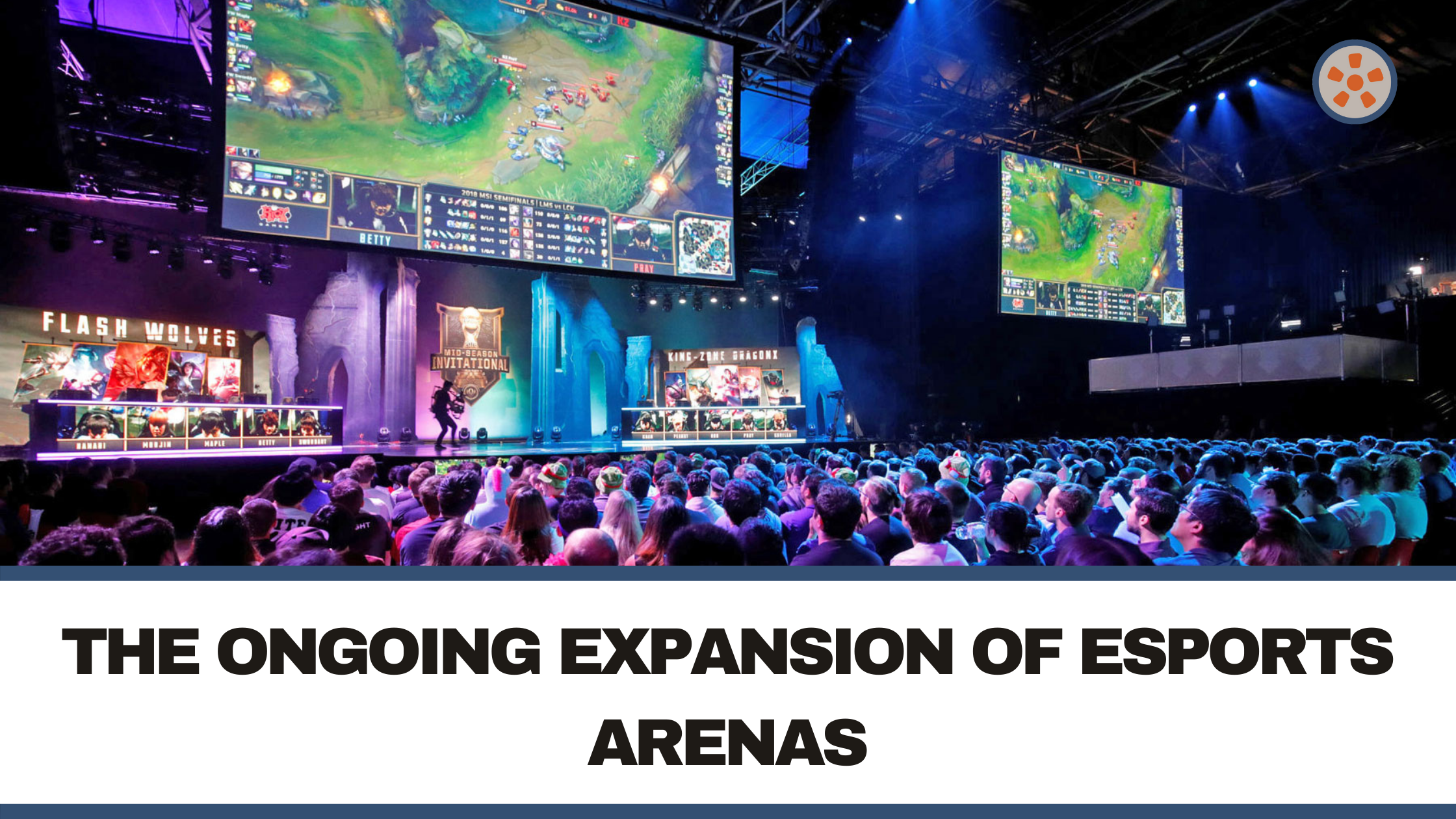 The Ongoing Expansion of Esports Arenas