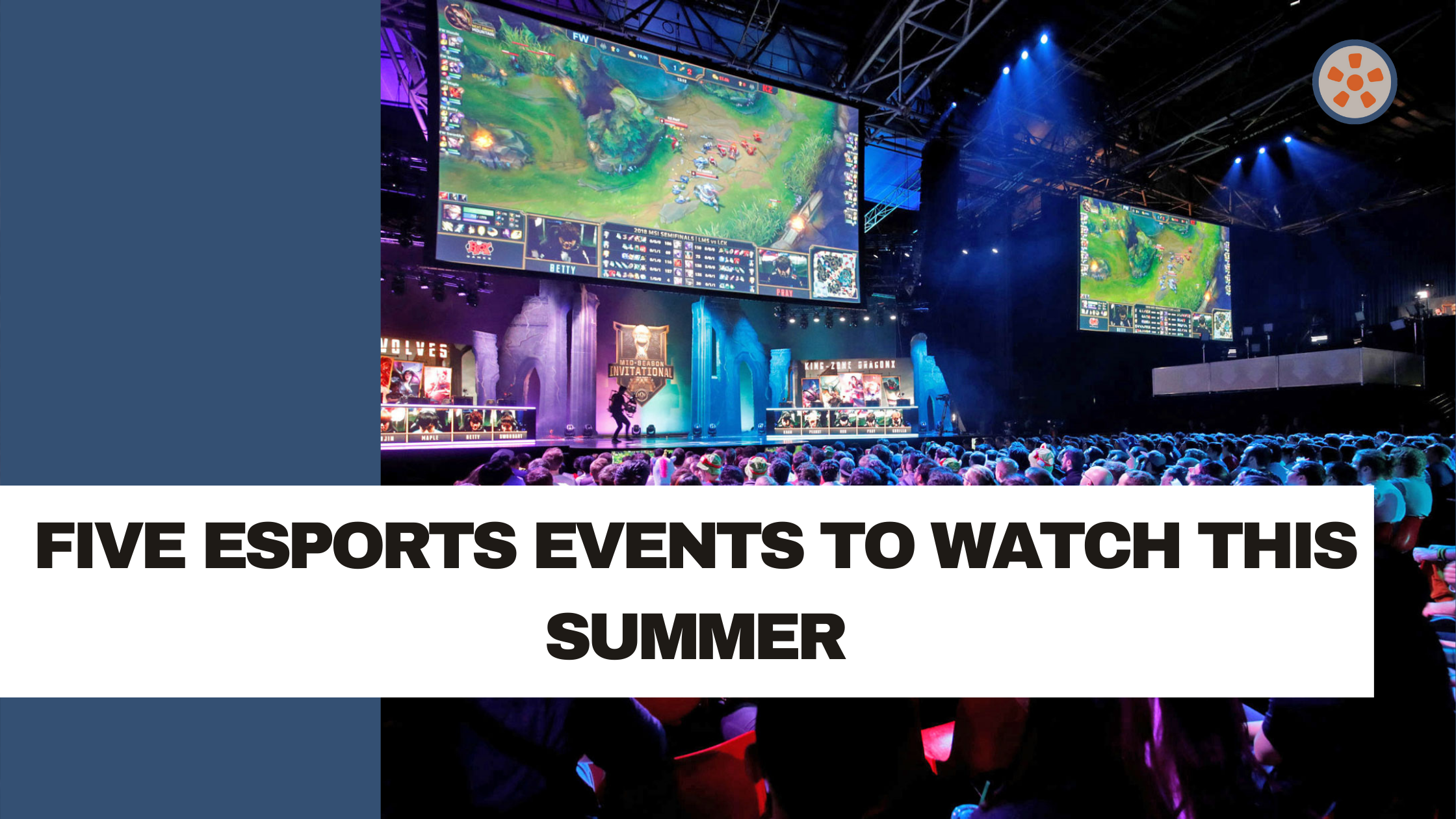 Five Esports Events To Watch This Summer